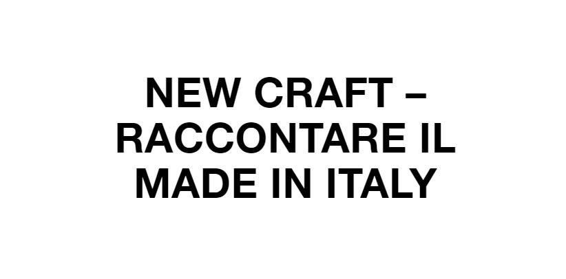 Wir erzählen das Made in Italy auf der Ausstellung New Craft